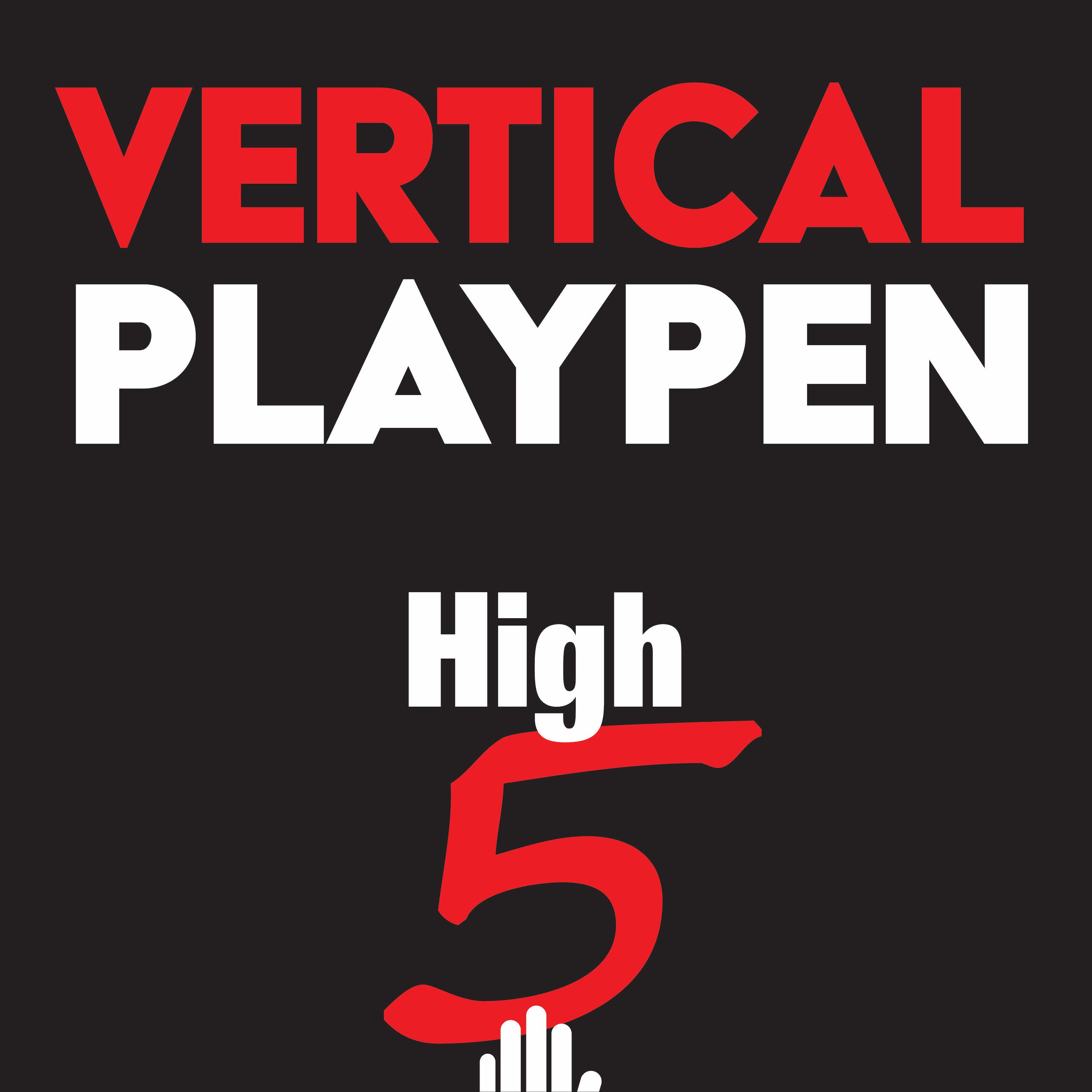 Vertical Playpen High 5 Podcast